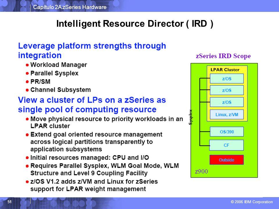 Capítulo 2A zSeries Hardware © 2006 IBM Corporation 51 Intelligent Resource Director ( IRD )