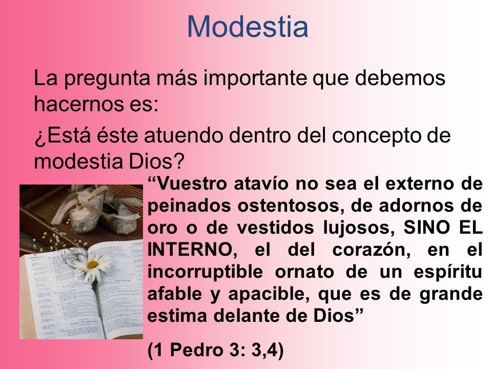 Modestia La pregunta más importante que debemos hacernos es: ¿Está éste atuendo dentro del concepto de modestia Dios? Vuestro atavío no sea el externo