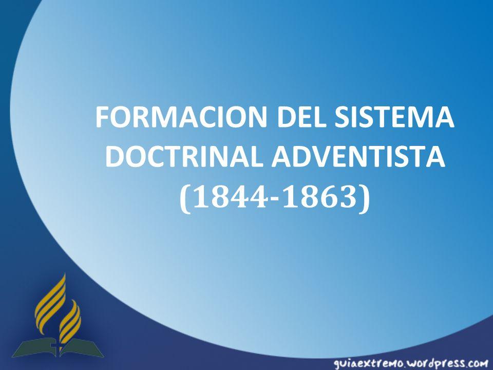 FORMACION DEL SISTEMA DOCTRINAL ADVENTISTA (1844-1863)