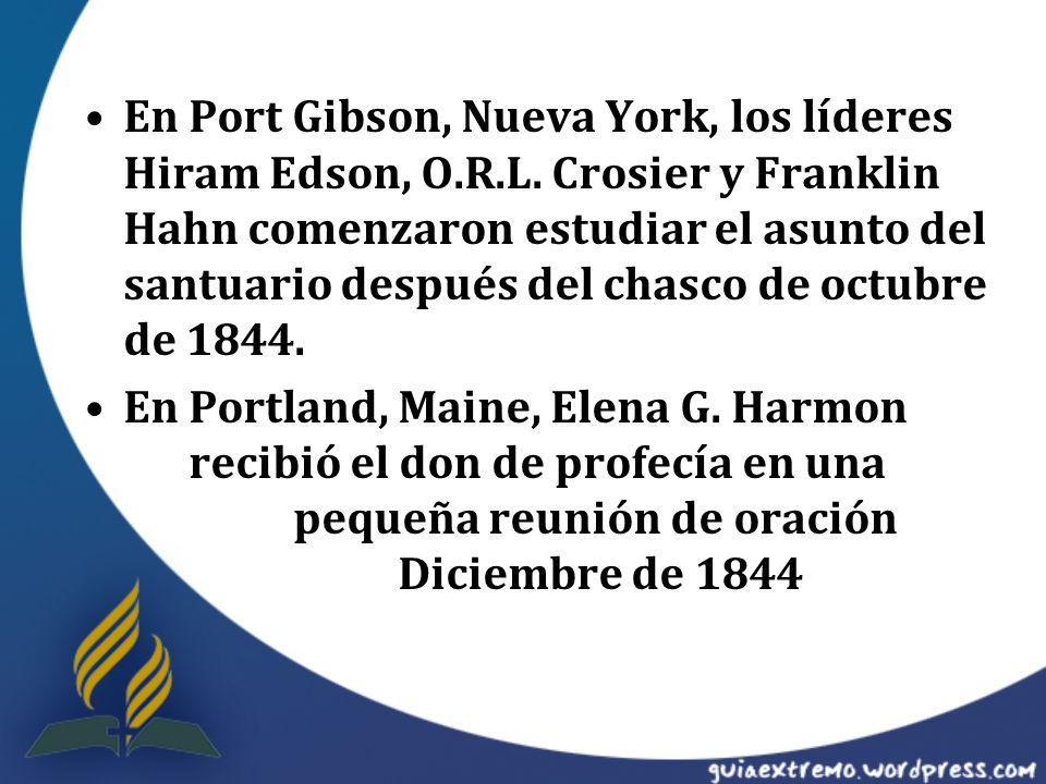 En Port Gibson, Nueva York, los líderes Hiram Edson, O.R.L. Crosier y Franklin Hahn comenzaron estudiar el asunto del santuario después del chasco de