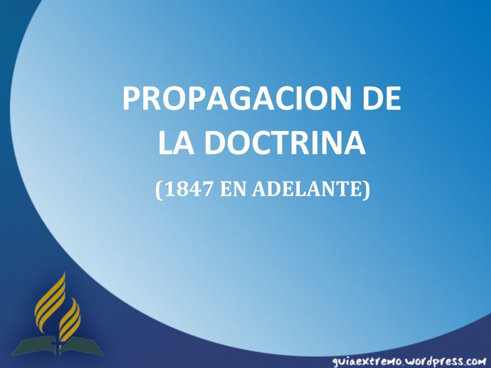 PROPAGACION DE LA DOCTRINA (1847 EN ADELANTE)