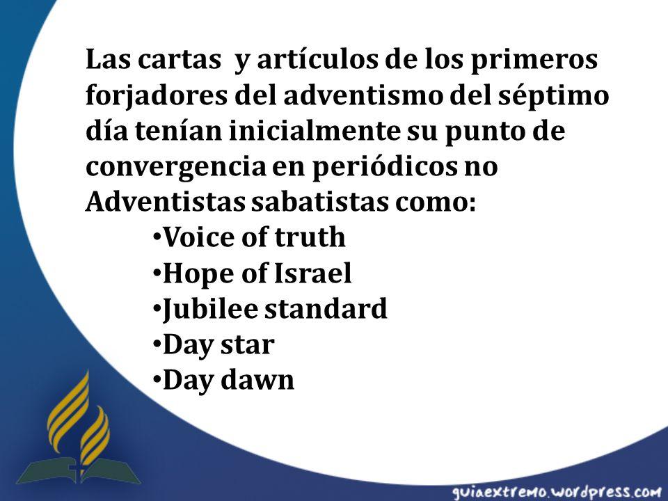 Las cartas y artículos de los primeros forjadores del adventismo del séptimo día tenían inicialmente su punto de convergencia en periódicos no Adventi