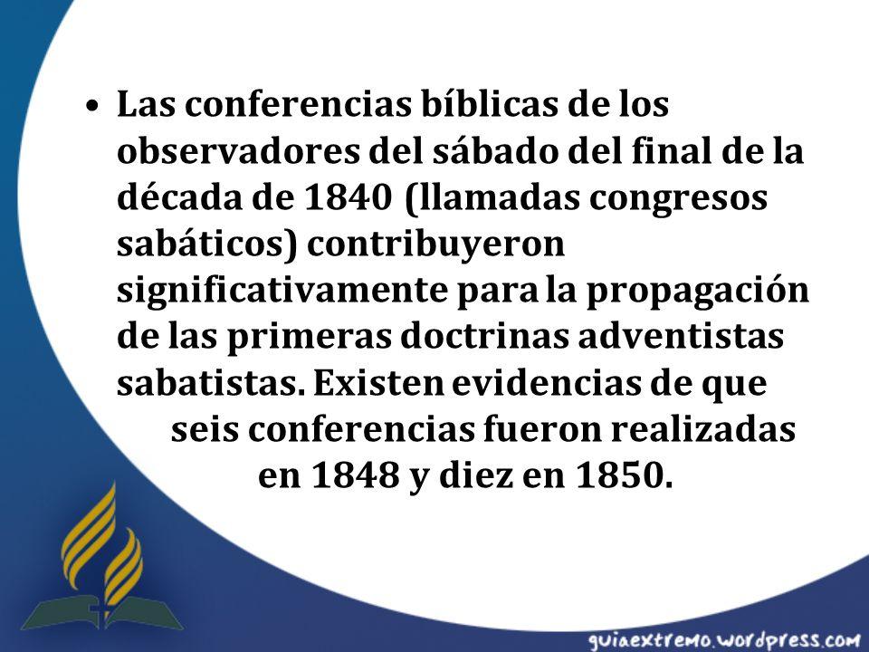 Las conferencias bíblicas de los observadores del sábado del final de la década de 1840 (llamadas congresos sabáticos) contribuyeron significativament