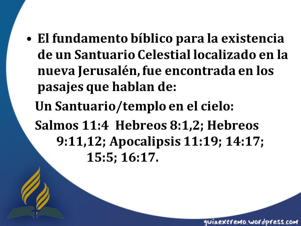 El fundamento bíblico para la existencia de un Santuario Celestial localizado en la nueva Jerusalén, fue encontrada en los pasajes que hablan de: Un S