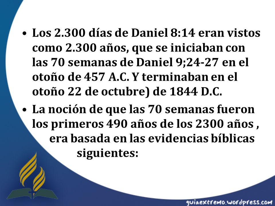 Los 2.300 días de Daniel 8:14 eran vistos como 2.300 años, que se iniciaban con las 70 semanas de Daniel 9;24-27 en el otoño de 457 A.C. Y terminaban