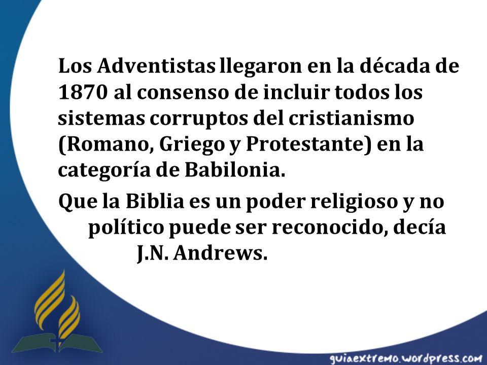 Los Adventistas llegaron en la década de 1870 al consenso de incluir todos los sistemas corruptos del cristianismo (Romano, Griego y Protestante) en l