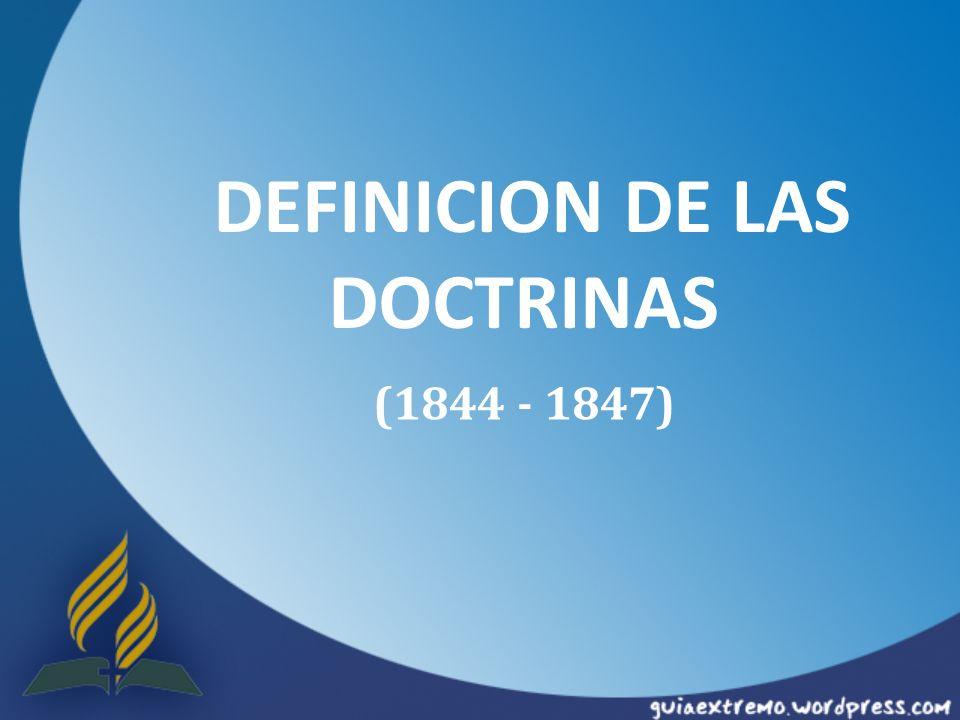 DEFINICION DE LAS DOCTRINAS (1844 - 1847)