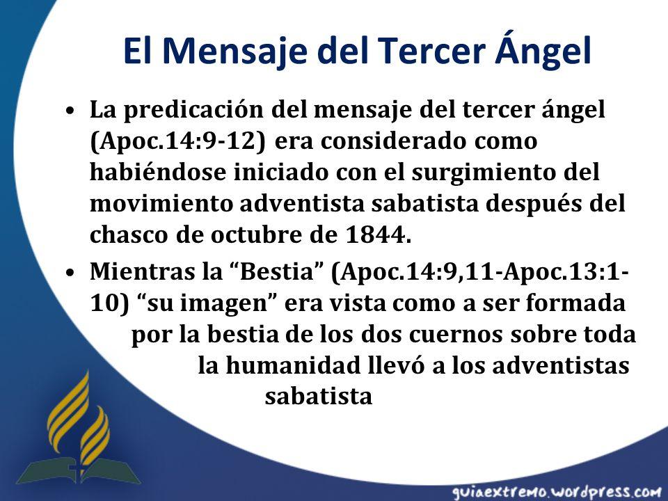 El Mensaje del Tercer Ángel La predicación del mensaje del tercer ángel (Apoc.14:9-12) era considerado como habiéndose iniciado con el surgimiento del