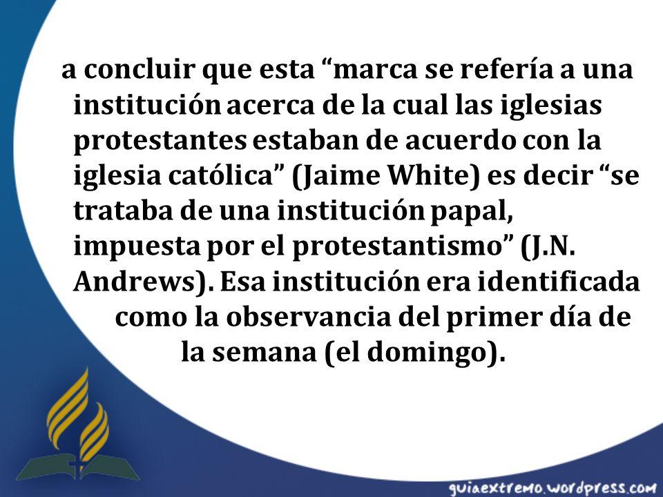 a concluir que esta marca se refería a una institución acerca de la cual las iglesias protestantes estaban de acuerdo con la iglesia católica (Jaime W