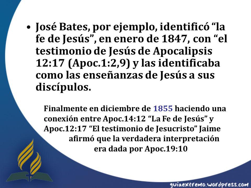 José Bates, por ejemplo, identificó la fe de Jesús, en enero de 1847, con el testimonio de Jesús de Apocalipsis 12:17 (Apoc.1:2,9) y las identificaba