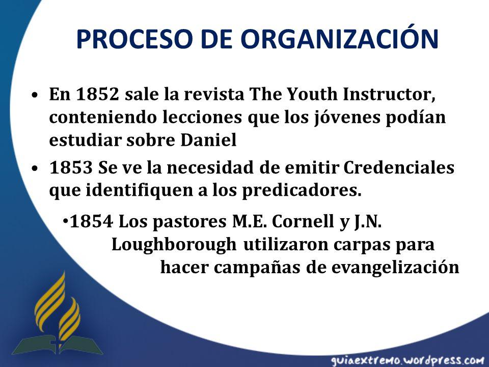 PROCESO DE ORGANIZACIÓN En 1852 sale la revista The Youth Instructor, conteniendo lecciones que los jóvenes podían estudiar sobre Daniel 1853 Se ve la