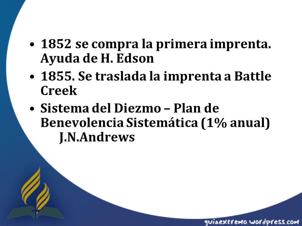 1852 se compra la primera imprenta. Ayuda de H. Edson 1855. Se traslada la imprenta a Battle Creek Sistema del Diezmo – Plan de Benevolencia Sistemáti