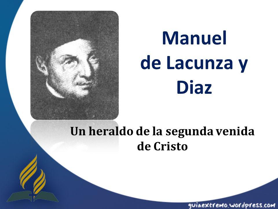 Manuel de Lacunza y Diaz Un heraldo de la segunda venida de Cristo