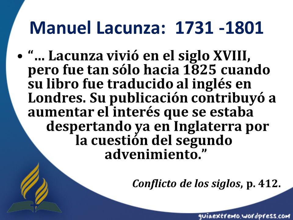 … Lacunza vivió en el siglo XVIII, pero fue tan sólo hacia 1825 cuando su libro fue traducido al inglés en Londres. Su publicación contribuyó a aument