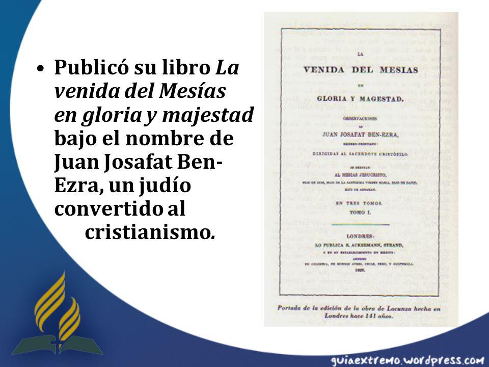 Publicó su libro La venida del Mesías en gloria y majestad bajo el nombre de Juan Josafat Ben- Ezra, un judío convertido al cristianismo.