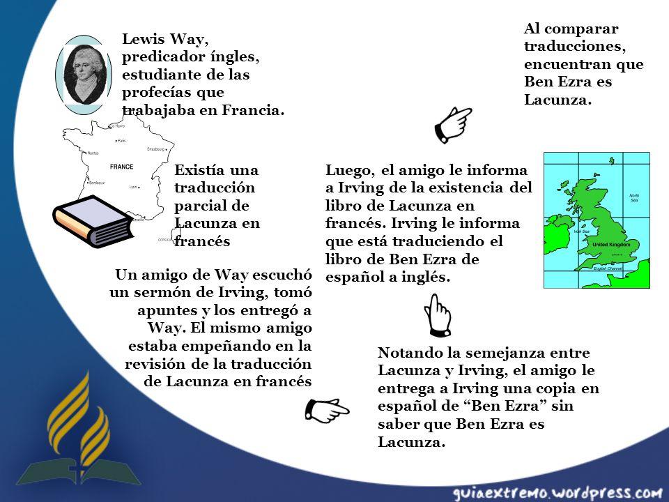 Lewis Way, predicador íngles, estudiante de las profecías que trabajaba en Francia. Existía una traducción parcial de Lacunza en francés Notando la se