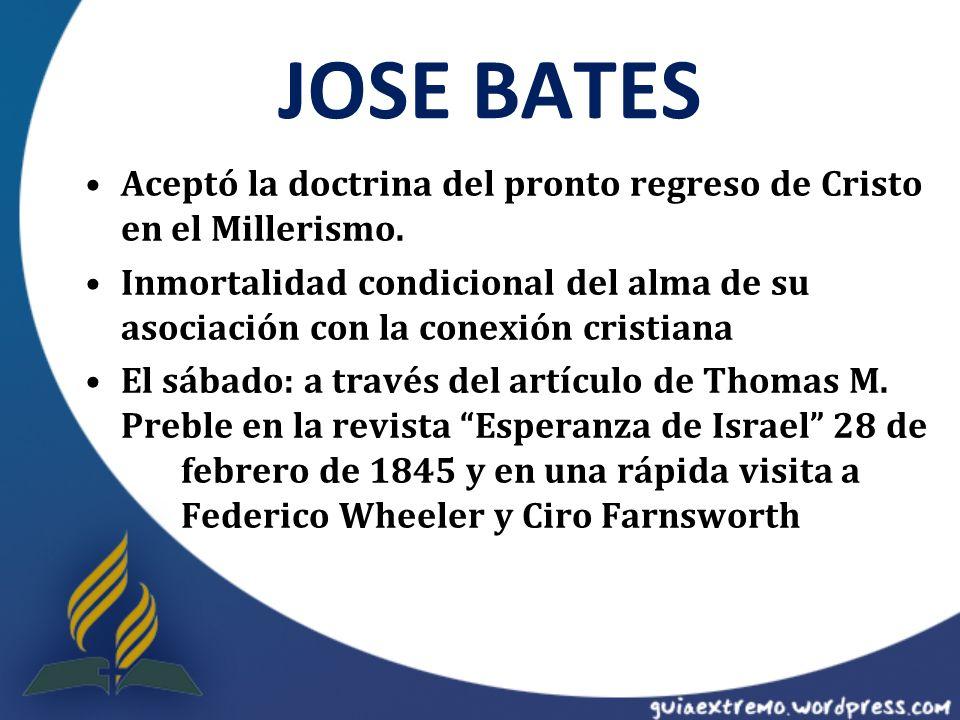 JOSE BATES Aceptó la doctrina del pronto regreso de Cristo en el Millerismo. Inmortalidad condicional del alma de su asociación con la conexión cristi