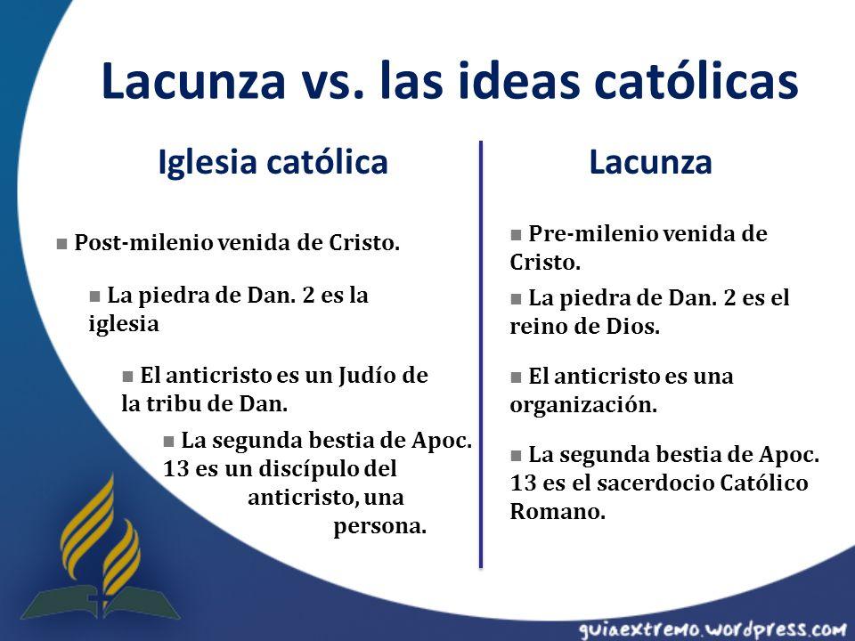 Lacunza vs. las ideas católicas Iglesia católicaLacunza Post-milenio venida de Cristo. Post-milenio venida de Cristo. La piedra de Dan. 2 es la iglesi