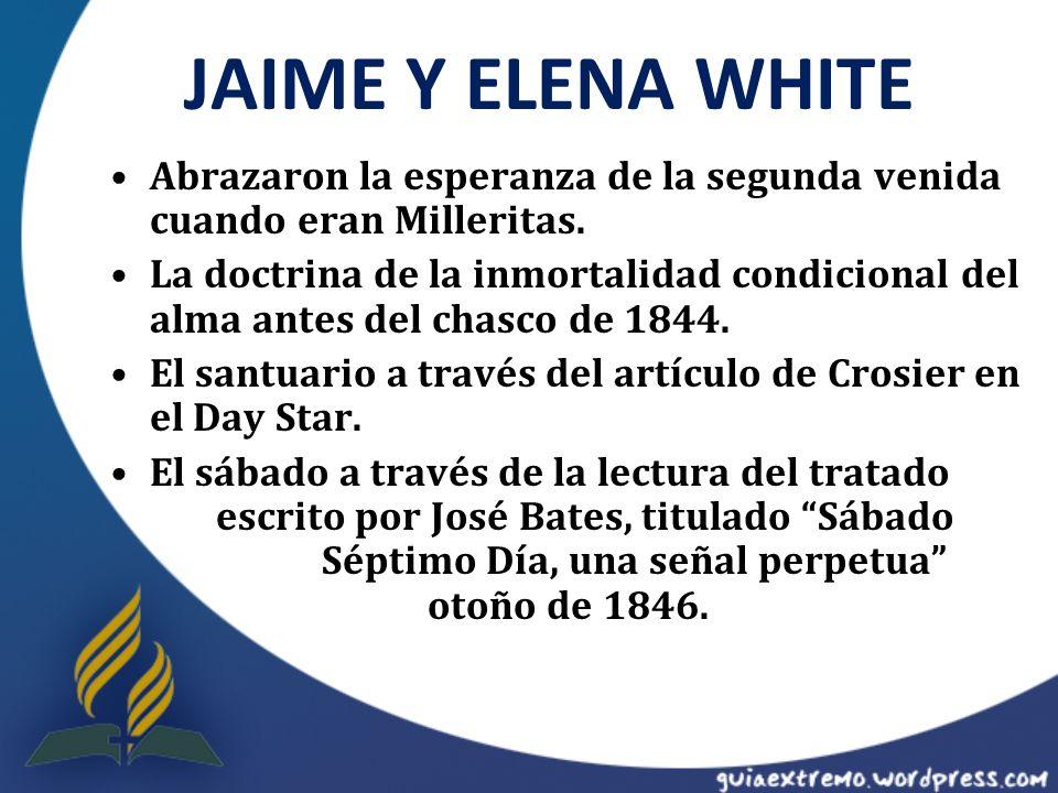 JAIME Y ELENA WHITE Abrazaron la esperanza de la segunda venida cuando eran Milleritas. La doctrina de la inmortalidad condicional del alma antes del