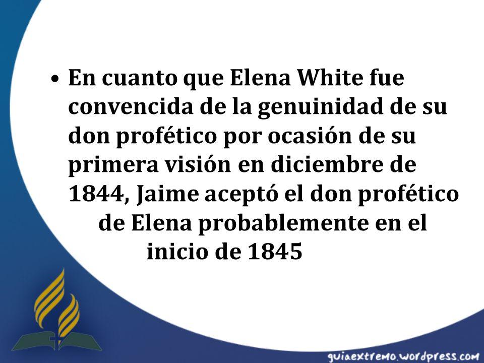 En cuanto que Elena White fue convencida de la genuinidad de su don profético por ocasión de su primera visión en diciembre de 1844, Jaime aceptó el d