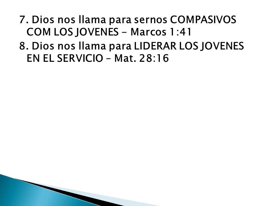7.Dios nos llama para sernos COMPASIVOS COM LOS JOVENES - Marcos 1:41 8.