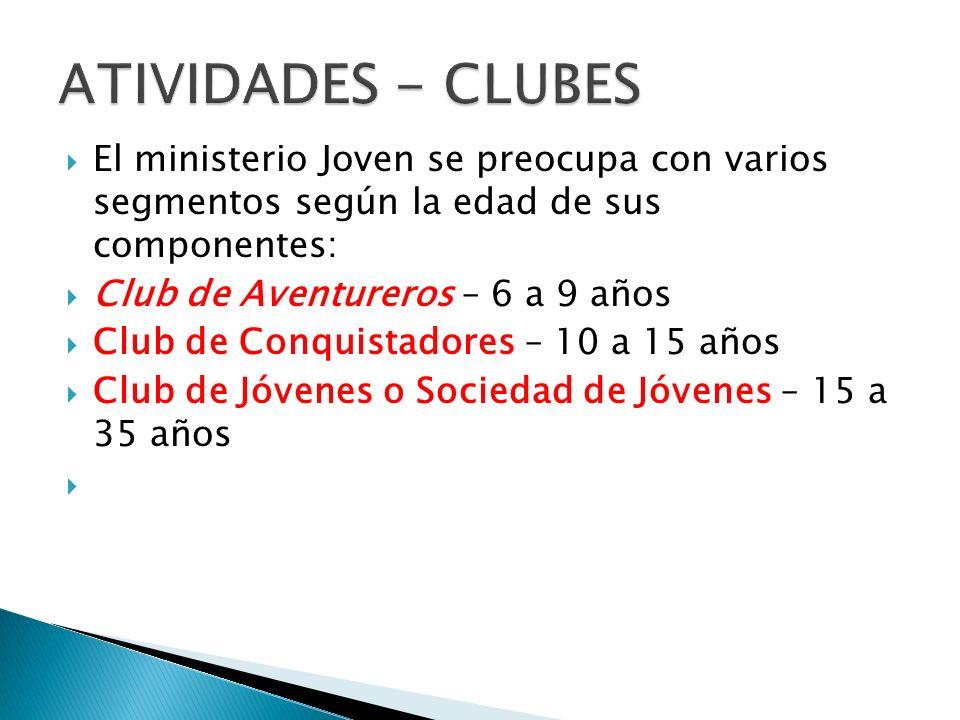 El ministerio Joven se preocupa con varios segmentos según la edad de sus componentes: Club de Aventureros – 6 a 9 años Club de Conquistadores – 10 a 15 años Club de Jóvenes o Sociedad de Jóvenes – 15 a 35 años