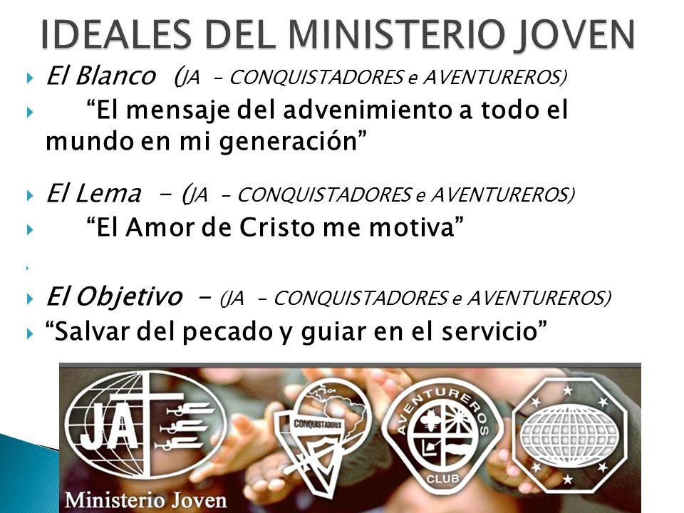 El Blanco ( JA - CONQUISTADORES e AVENTUREROS) El mensaje del advenimiento a todo el mundo en mi generación El Lema - ( JA - CONQUISTADORES e AVENTUREROS) El Amor de Cristo me motiva El Objetivo - (JA - CONQUISTADORES e AVENTUREROS) Salvar del pecado y guiar en el servicio