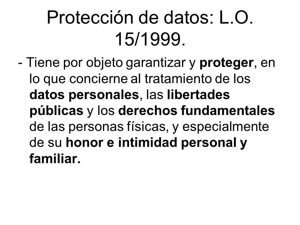 Protección de datos: L.O. 15/1999. - Tiene por objeto garantizar y proteger, en lo que concierne al tratamiento de los datos personales, las libertade