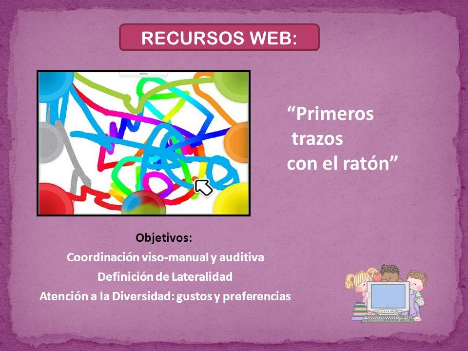 RECURSOS WEB: Primeros trazos con el ratón Objetivos: Coordinación viso-manual y auditiva Definición de Lateralidad Atención a la Diversidad: gustos y