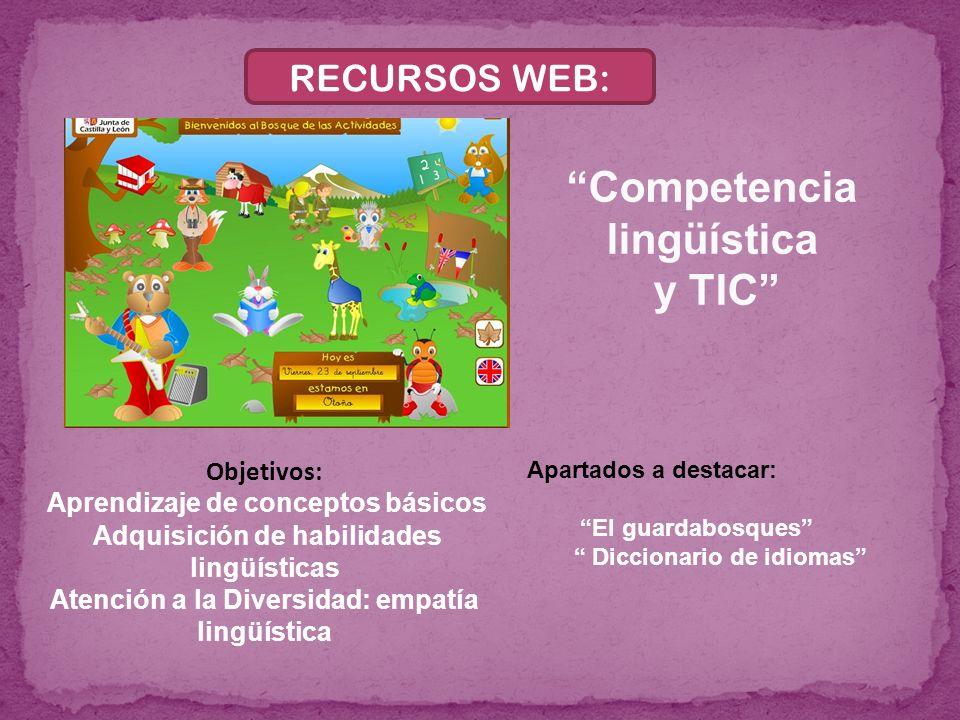RECURSOS WEB: Competencia lingüística y TIC Objetivos: Aprendizaje de conceptos básicos Adquisición de habilidades lingüísticas Atención a la Diversid