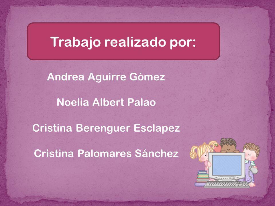 Trabajo realizado por: Andrea Aguirre Gómez Noelia Albert Palao Cristina Berenguer Esclapez Cristina Palomares Sánchez