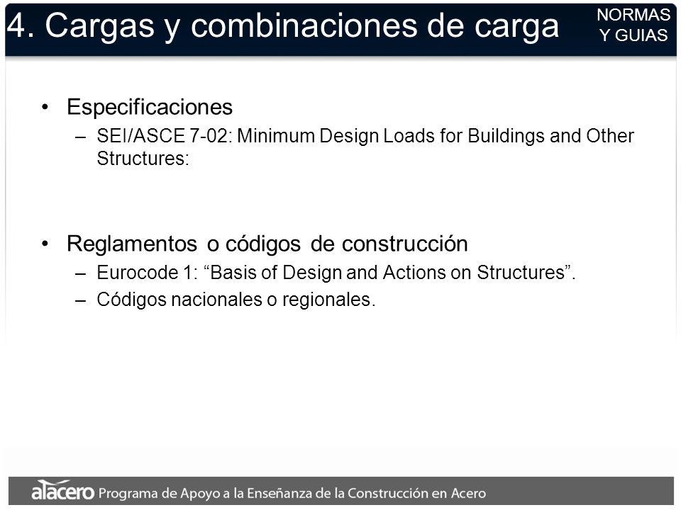 4. Cargas y combinaciones de carga Especificaciones –SEI/ASCE 7-02: Minimum Design Loads for Buildings and Other Structures: Reglamentos o códigos de
