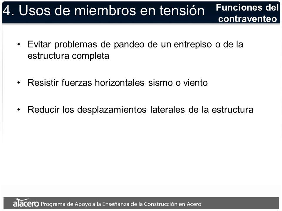 Funciones del contraventeo 4. Usos de miembros en tensión Evitar problemas de pandeo de un entrepiso o de la estructura completa Resistir fuerzas hori