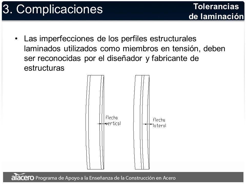 3. Complicaciones Las imperfecciones de los perfiles estructurales laminados utilizados como miembros en tensión, deben ser reconocidas por el diseñad