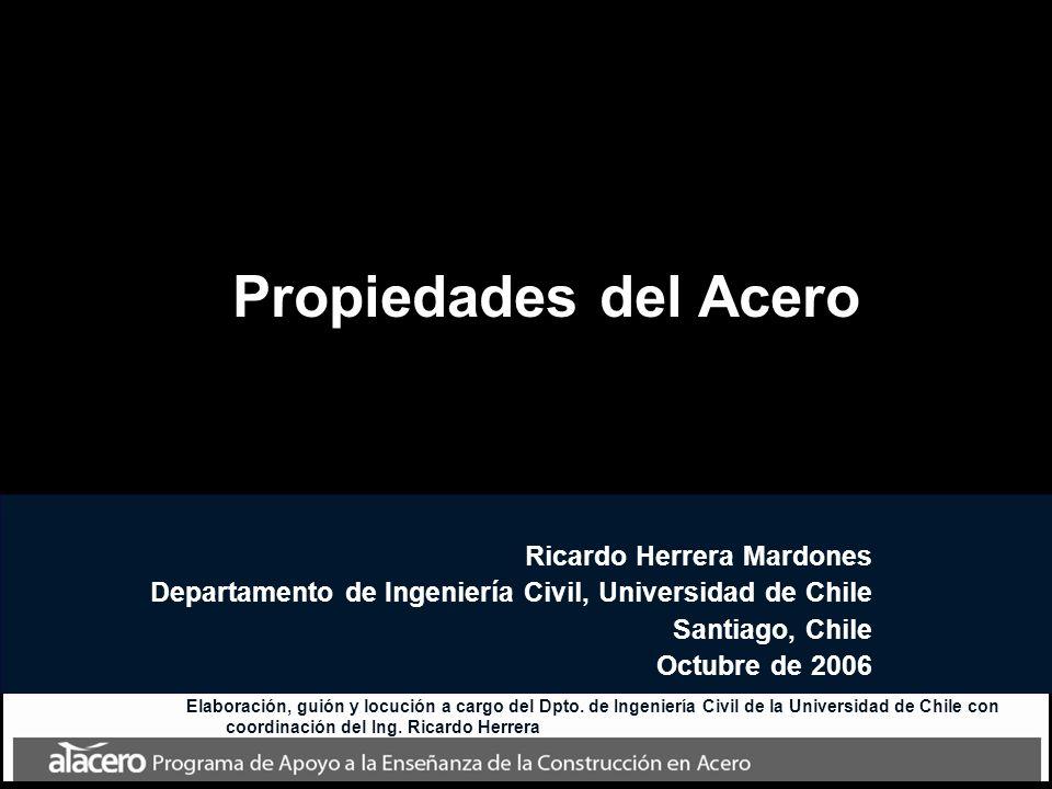 Propiedades del Acero Ricardo Herrera Mardones Departamento de Ingeniería Civil, Universidad de Chile Santiago, Chile Octubre de 2006 Elaboración, gui