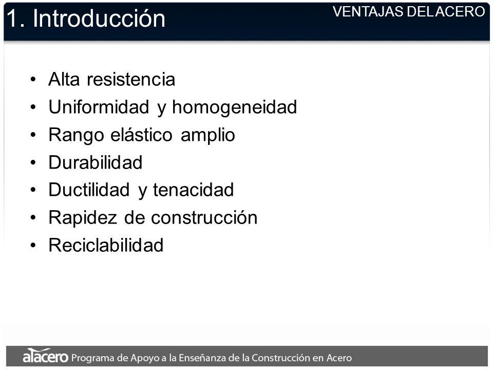 1. Introducción Alta resistencia Uniformidad y homogeneidad Rango elástico amplio Durabilidad Ductilidad y tenacidad Rapidez de construcción Reciclabi