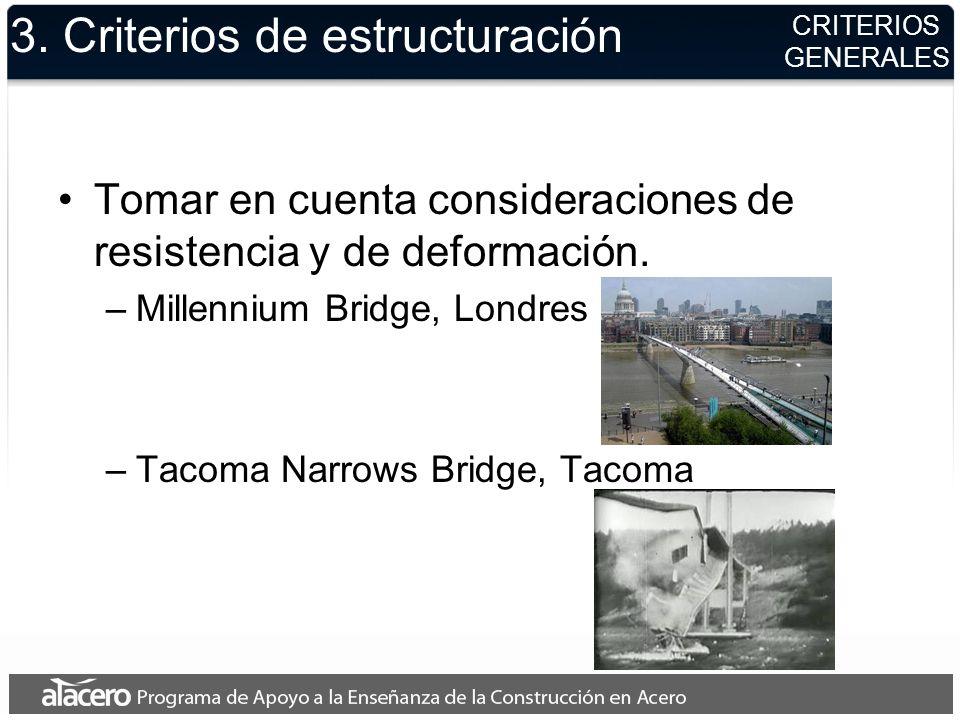 3. Criterios de estructuración Tomar en cuenta consideraciones de resistencia y de deformación. –Millennium Bridge, Londres –Tacoma Narrows Bridge, Ta
