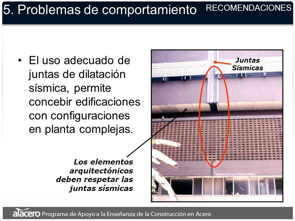 Juntas Sísmicas Los elementos arquitectónicos deben respetar las juntas sísmicas 5. Problemas de comportamiento El uso adecuado de juntas de dilatació