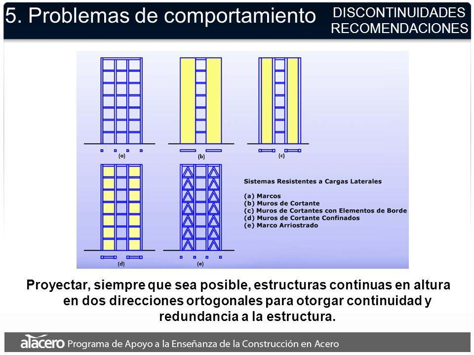 5. Problemas de comportamiento DISCONTINUIDADES RECOMENDACIONES Proyectar, siempre que sea posible, estructuras continuas en altura en dos direcciones