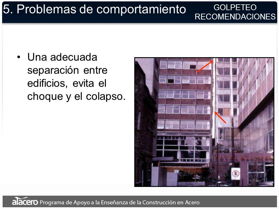 5. Problemas de comportamiento Una adecuada separación entre edificios, evita el choque y el colapso. GOLPETEO RECOMENDACIONES