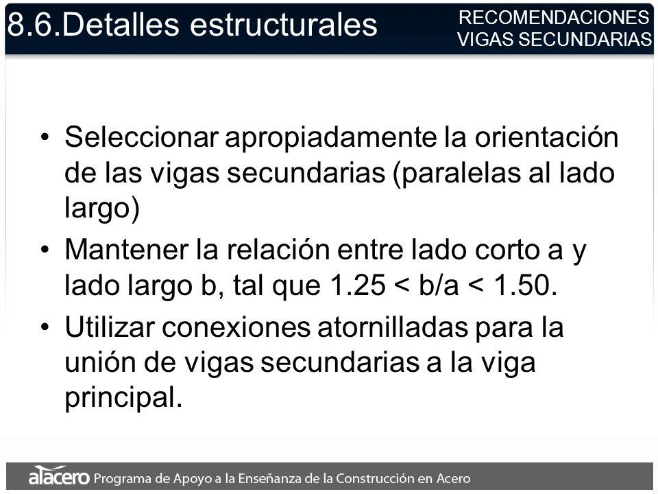 8.6.Detalles estructurales Seleccionar apropiadamente la orientación de las vigas secundarias (paralelas al lado largo) Mantener la relación entre lad