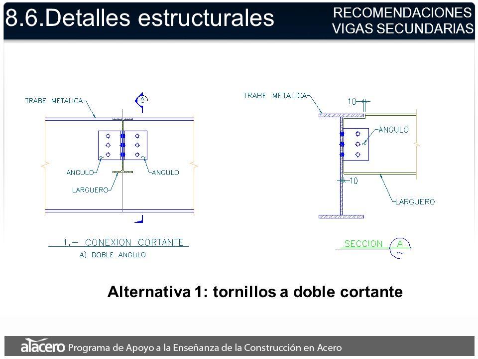 8.6.Detalles estructurales Alternativa 1: tornillos a doble cortante RECOMENDACIONES VIGAS SECUNDARIAS