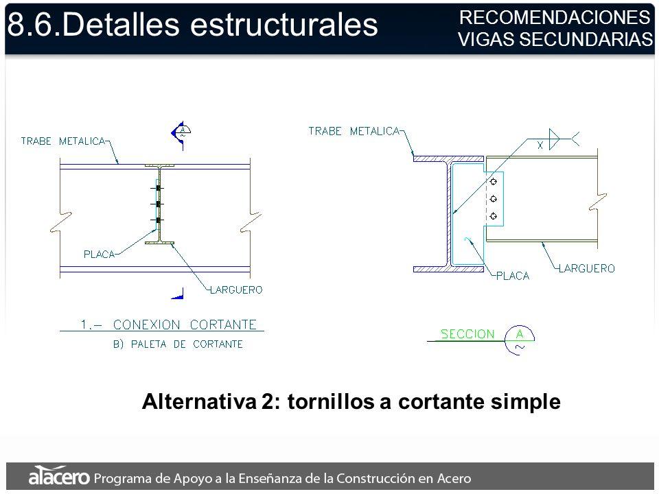8.6.Detalles estructurales Alternativa 2: tornillos a cortante simple RECOMENDACIONES VIGAS SECUNDARIAS