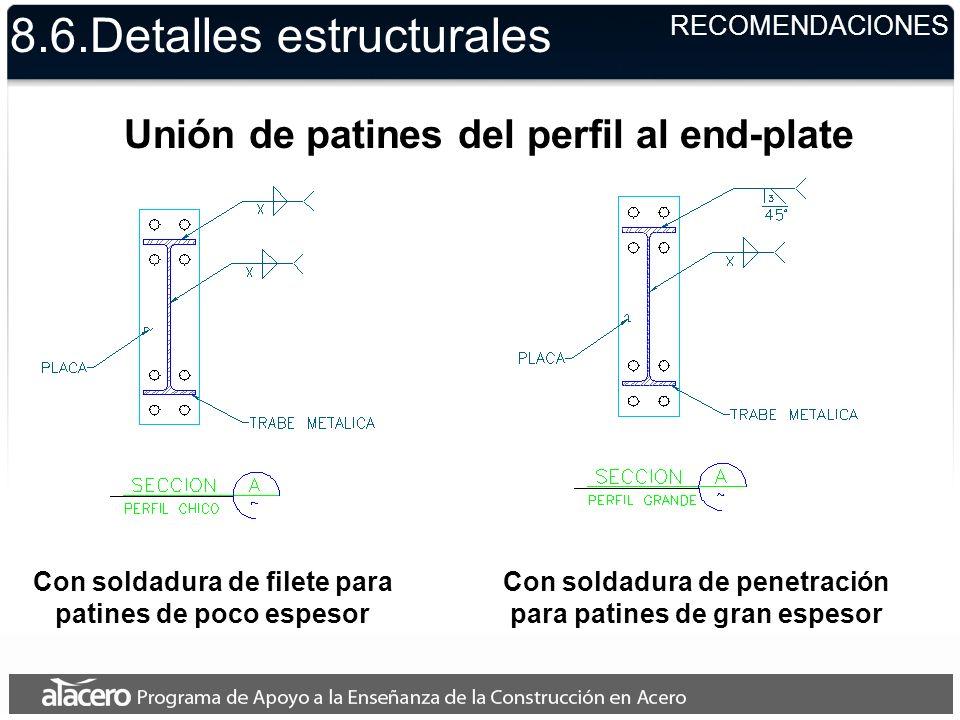 8.6.Detalles estructurales RECOMENDACIONES Unión de patines del perfil al end-plate Con soldadura de filete para patines de poco espesor Con soldadura