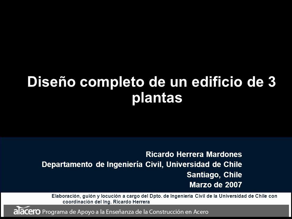Diseño completo de un edificio de 3 plantas Ricardo Herrera Mardones Departamento de Ingeniería Civil, Universidad de Chile Santiago, Chile Marzo de 2