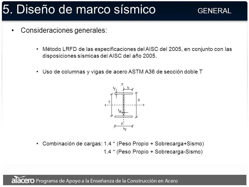 5. Diseño de marco sísmico GENERAL Consideraciones generales: Método LRFD de las especificaciones del AISC del 2005, en conjunto con las disposiciones