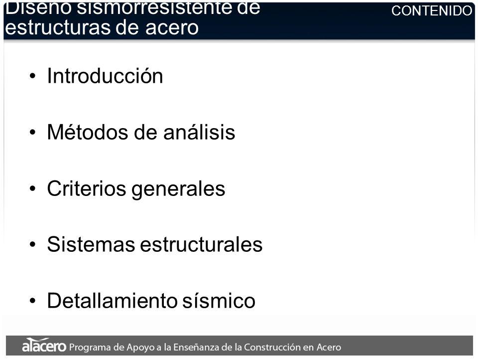 CONTENIDO Diseño sismorresistente de estructuras de acero Introducción Métodos de análisis Criterios generales Sistemas estructurales Detallamiento sí