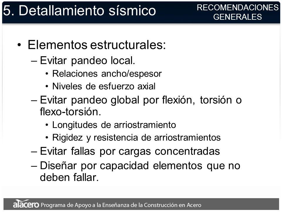 RECOMENDACIONES GENERALES 5. Detallamiento sísmico Elementos estructurales: –Evitar pandeo local. Relaciones ancho/espesor Niveles de esfuerzo axial –
