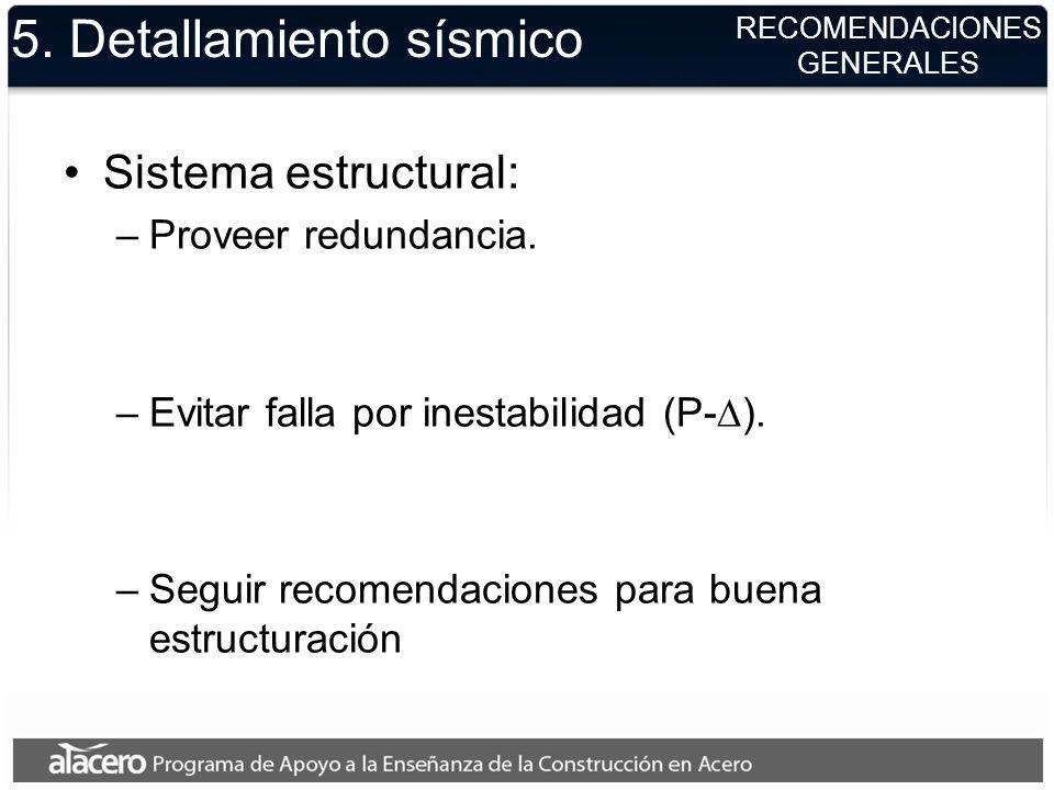 5. Detallamiento sísmico Sistema estructural: –Proveer redundancia. –Evitar falla por inestabilidad (P- ). –Seguir recomendaciones para buena estructu