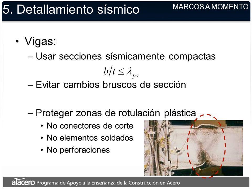 5. Detallamiento sísmico Vigas: –Usar secciones sísmicamente compactas –Evitar cambios bruscos de sección –Proteger zonas de rotulación plástica No co